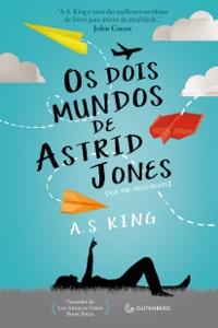Os dois mundos de Astrid Jones de A. S. King Capa de livro