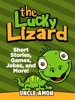 The Lucky Lizard: Short Stories, Games, Jokes, And More!
