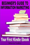 Beginners Guide To Information Marketing Your First Kindle Ebook
