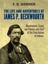 The Life And Adventures Of James P Beckwourth Mountaineer Scout And Pioneer And Chief Of The Crow Nation Of Indians Illustrated