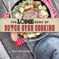 J. Wayne Fears - The Lodge Book of Dutch Oven Cooking artwork