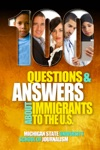 100 Questions And Answers About Immigrants To The US Immigration Policies Politics And Trends And How They Affect Families Jobs And Demographics