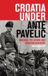 Croatia Under Ante Paveli  America The Ustase And Croatian Genocide
