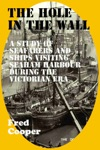 The Hole-in-the-Wall A Study Of The Mariners And Ships In Seaham Harbour 1841 To 1911