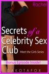 Secrets Of A Celebrity Sex Club Meet Rachel - Bonus Edition