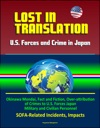 Lost In Translation US Forces And Crime In Japan - Okinawa Mondai Fact And Fiction Over-attribution Of Crimes To US Forces Japan Military And Civilian Personnel SOFA-Related Incidents Impacts