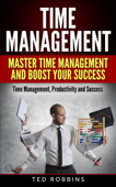 Time Management: Master Time Management and Boost Your Success