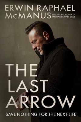 The Last Arrow - Erwin Raphael McManus book