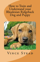 Vince Stead - How to Train and Understand Your Rhodesian Ridgeback Dog and Puppy artwork