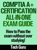 CompTIA A+ Certification All-in-One Exam Guide: How to pass the exam without over studying!