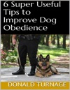 6 Super Useful Tips To Improve Dog Obedience