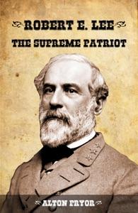 Robert E. Lee, the Supreme Patriot