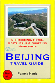 Beijing, China Travel Guide - Sightseeing, Hotel, Restaurant & Shopping Highlights (Illustrated)