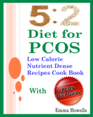 5 2 Diet for PCOS: Low Calorie Nutrient Dense Recipes Cook Book With PCOS Diet Guide