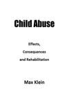 Child Abuse: Effects, Consequences and Rehabilitation
