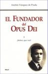 El Fundador Del Opus Dei I