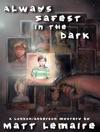Always Safest In The Dark