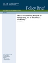 China's New Leadership, Prospects For Foreign Policy, And For The China-U.S. Relationship