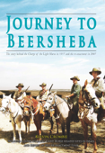 Journey to Beersheba: The Story Behind the Charge of the Light Horse in 1917 and the Re-Enactment in 2007