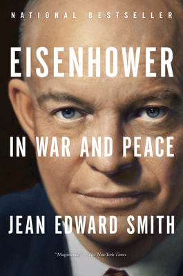 Jean Edward Smith - Eisenhower in War and Peace book