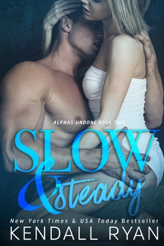 Kendall Ryan - Slow & Steady