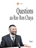 Questions au Rav Ron Chaya