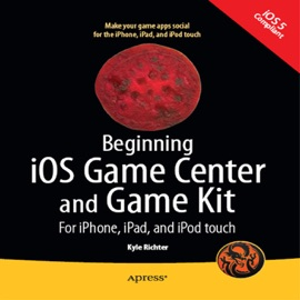 Beginning iOS Game Center and Game Kit - Kyle Richter