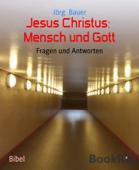 Jesus Christus:  Mensch und Gott