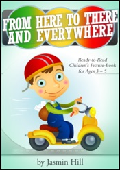 From Here To There And Everywhere: Ready-To-Read Children's Picture-Book For Ages 3-5