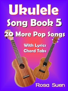 Ukulele Song Book 5 - 20 More Popular Songs with Lyrics and Chord Tabs for Singalongs da Rosa Suen
