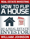 Real Estate Investing How To Flip A House As A Real Estate Investor