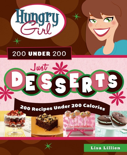 Lisa Lillien - Hungry Girl 200 Under 200 Just Desserts