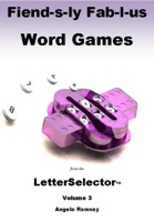 Fiend-s-ly Fab-l-us Word Games from the LetterSelector: Volume 3
