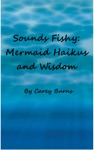 Sounds Fishy Mermaid Haikus And Wisdom