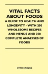 Vital Facts About Foods - A Guide To Health And Longevity