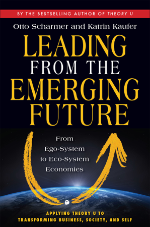 Leading from the Emerging Future - Otto Scharmer & Katrin Kaufer