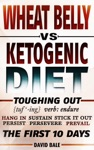 Wheat Belly Vs Ketogenic Diet Toughing Out The First 10 Days