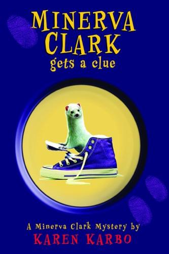 Karen Karbo - Minerva Clark Gets a Clue