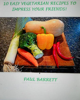 Paul Barrett - 10 Easy Vegetarian Recipes to Impress Your Friends! artwork