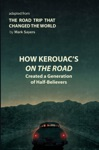 How Kerouacs On The Road Created A Generation Of Half-Believers