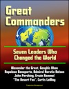 Great Commanders Seven Leaders Who Changed The World - Alexander The Great Genghis Khan Napoleon Bonaparte Admiral Horatio Nelson John Pershing Erwin Rommel The Desert Fox Curtis LeMay