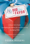He Did You A Favor A Smart Girls Guide To Breaking Up Waking Up And Discovering The Gift Of You