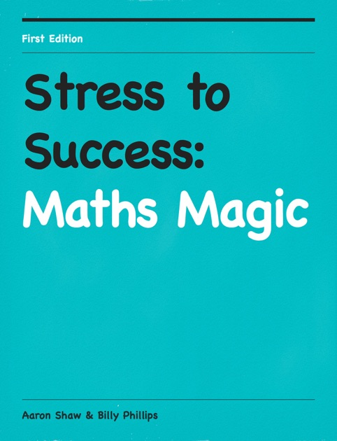Stress to Success: Maths Magic by Aaron Shaw & Billy Phillips
