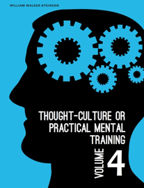 Thought-Culture or Practical Mental Training Vol. 4 book