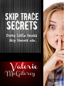 Skip Trace Secrets: Dirty Little Tricks Skip Tracers Use to Find People