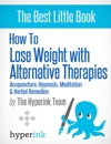 How To Lose Weight With Alternative Therapies Acupuncture Hypnosis Meditation And Herbal Remedies