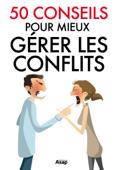 50 conseils pour mieux gérer les conflits
