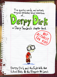 Derpy Dirk and the Fight With the School Bully by the Flagpole at Lunch -- A (NOT FOR KIDS) Derp Sandwich Chapter Book book