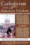Catholicism And American Freedom A History