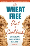 The Wheat Free Diet  Cookbook Lose Belly Fat Lose Weight And Improve Health With Delicious Wheat Free Recipes